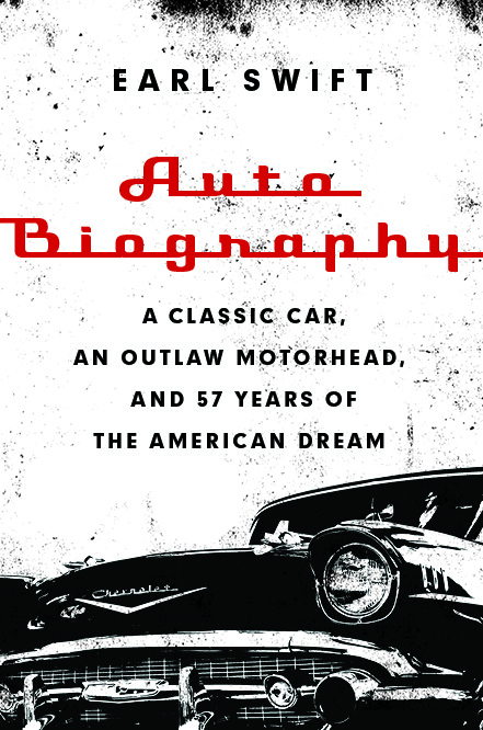 Reviewed: Auto Biography; A Classic Car, an Outlaw Motorhead, and 57 Years of the American Dream, by Earl Swift
