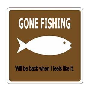 No new postings for a few days, as I'm gone fishin (figuratively only)