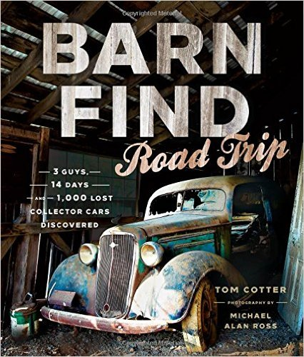 Tom Cotter's Barn Find Road Trip — New Book Just Out And It's a Must